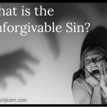 What is the Unforgivable Sin? And Have You Blasphemed Against the Holy Spirit? (part 1/2)