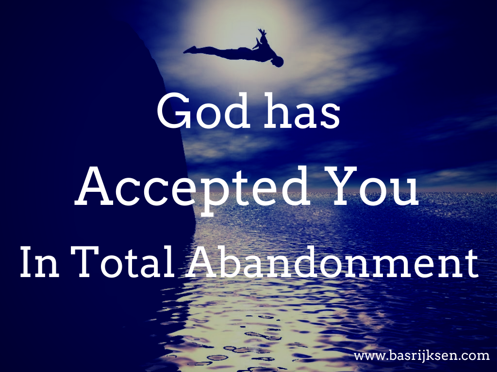 God has accepted you in total abandonment