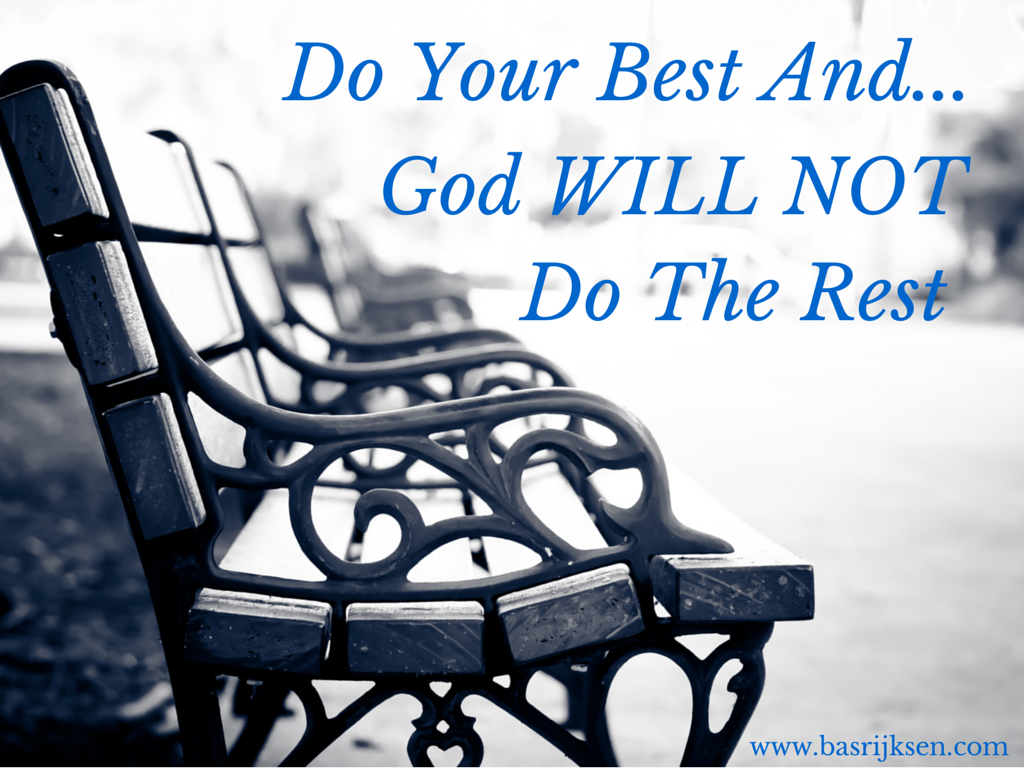 Do your best and God will not do the rest3